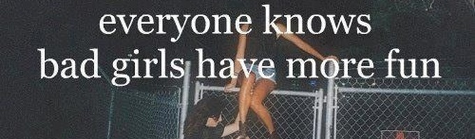 Everyone knows that bad girls have more fun
