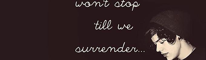 Won't Stop Till We Surrender.