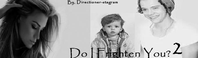 Do I Frighten You? 2